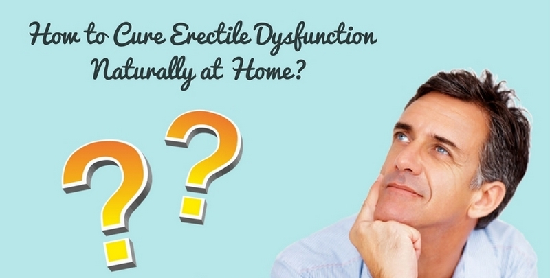 How-to-Cure-Erectile-Dysfunction-Naturally-at-Home-